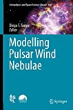 Modelling Pulsar Wind Nebulae (Astrophysics and Space Science Library)