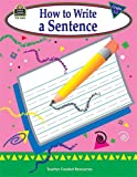 How to Write a Sentence, Grades 1-3, Kathleen Christopher Null, 1576904989
