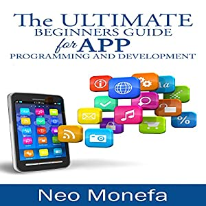 The Ultimate Beginners Guide for App Programming and Development Hörbuch