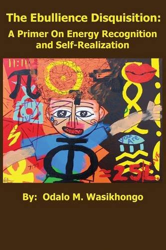 Download The Ebullience Disquisition: A Primer on Energy Recognition and Self Realization: A Primer on Energy Recognition ebook