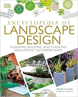 Encyclopedia Of Landscape Design: Planning, Building, And Planting Your  Perfect Outdoor Space: DK: 9781465463852: Amazon.com: Books