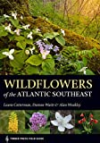 : Wildflowers of the Atlantic Southeast (A Timber Press Field Guide)