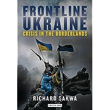 Frontline Ukraine: Crisis in the Borderlands (English Edition)