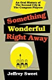 download ebook something wonderful right away: an oral history of the second city and the compass players by jeffrey sweet (2004-08-01) pdf epub