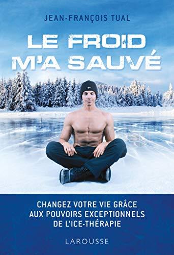 Le froid m'a sauvé : Changer votre vie grâce aux pouvoirs exceptionnels de l'Ice-thérapie (Changer Aux)
