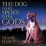 The Dog Who Spoke with Gods | Diane Jessup