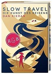 Slow Travel: Die Kunst des Reisens von Dan Kieran (2013) Gebundene Ausgabe