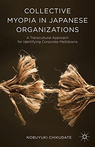 Collective Myopia in Japanese Organizations: A Transcultural Approach for Identifying Corporate Meltdowns
