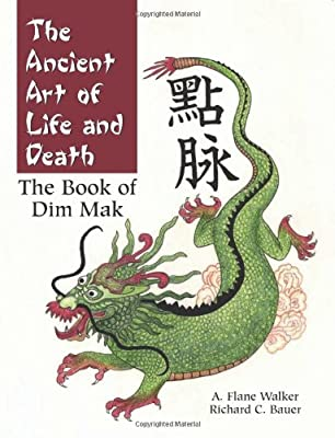 The Ancient Art Of Life And Death: The Book of Dim-Mak
