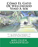 Cómo el Gato de Wellswood Vino a Ser, Meg Ellen Grandfield, 1470179261
