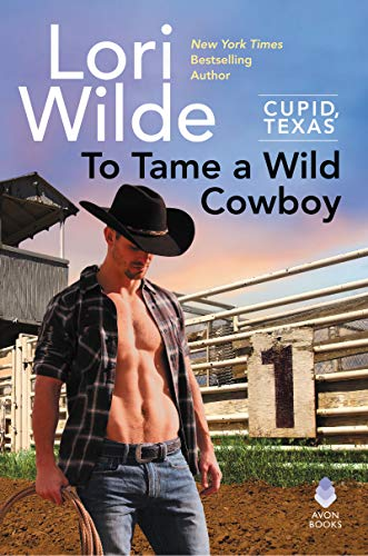 To Tame a Wild Cowboy: Cupid, Texas by [Wilde, Lori]