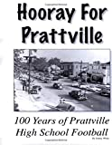 img - for Hooray For Prattville: 100 Years Of Prattville High School Football book / textbook / text book