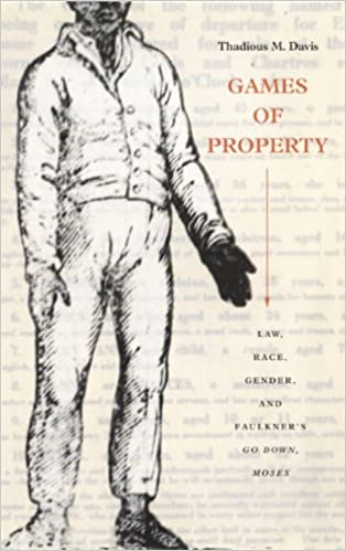 Book Games of Property: Law, Race, Gender, and Faulkner's Go Down, Moses