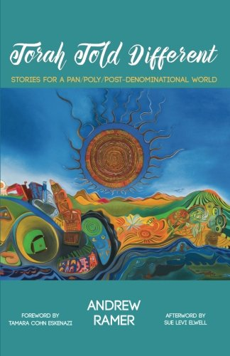 Torah Told Different: Stories for a Pan/Poly/Post-Denominational World