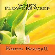 When Flowers Weep: Garden Suspense Series, Book 2 | Karin Boutall