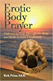 Erotic Body Prayer Pathways to Pray Thro, Kirk Prine, 1430301074