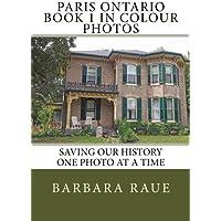 Paris Ontario Book 1 in Colour Photos: Saving Our History One Photo at a Time