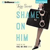 Shame on Him: Fool Me Once, Book 3 | Tara Sivec