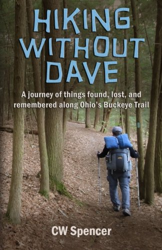 Read Online Hiking Without Dave: A journey of things found, lost, and remembered along Ohio's Buckeye Trail PDF