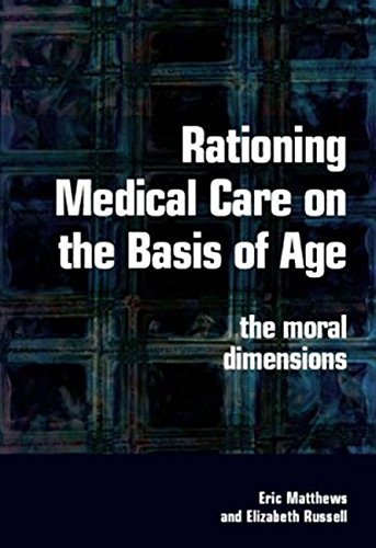 Rationing Medical Care on the Basis of Age: The Moral Dimensions