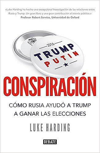 Conspiración: Cómo Rusia ayudó a Trump a ganar las elecciones: Amazon.es: Luke Harding, Francisco José Ramos Mena;: Libros