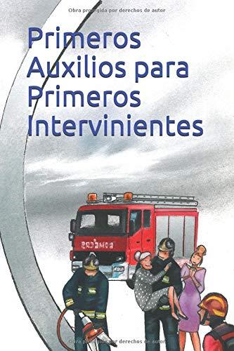 Primeros Auxilios para Primeros Intervinientes Guia básica de supervivencia (Emergencias)  [Perez Vigueras, Jose - Barrera Vallejo, Ana Laura - Perez Alcaraz, Jose] (Tapa Blanda)