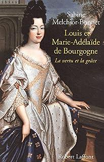 Louis et Marie-Adélaïde de Bourgogne : la vertu et la grâce