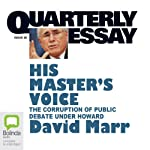 Quarterly Essay 26: His Master's Voice: The Corruption of Public Debate under Howard | David Marr