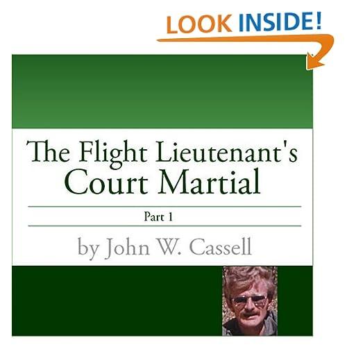 Flight Lieutenant's Court Martial-Part Two (THE FLIGHT LIEUTENANT'S COURT MARTIAL) John W. Cassell