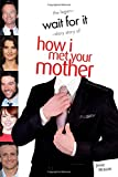 Wait For It: The Legendary Story of How I Met Your Mother