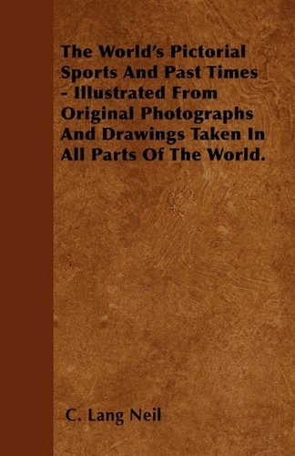 The World's Pictorial Sports And Past Times - Illustrated From Original Photographs And Drawings Taken In All Parts Of The World. pdf