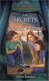 Le Club des diseuses de bonne aventure, Tome 4 : Les secrets de la flèche perdue par Dotti Enderle