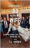 Last Night A DJ Saved My Wife: How to Book the Perfect Wedding DJ