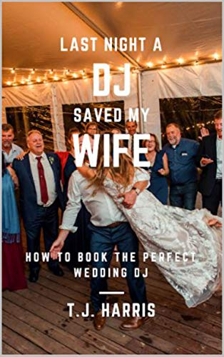 Last Night A Dj Saved My Wife How To Book The Perfect Wedding Dj