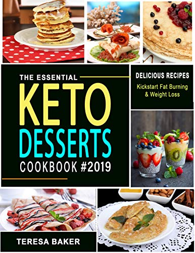 Keto Desserts Cookbook 2019: Easy, Quick and Tasty High-Fat Low-Carb Ketogenic Treats to Try from No-bake Energy Bomblets to Sugar-Free Creamsicle Melts and beyond... (Keto Diet for Beginners Book 1) by Teresa Baker