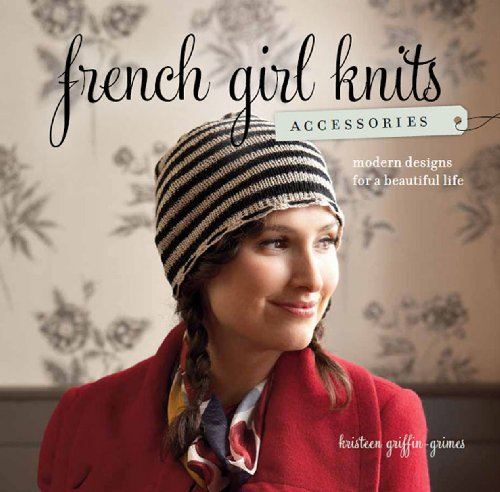 French Girl Knits Accessories: Modern Designs for a Beautiful - Bon Jasmin Le