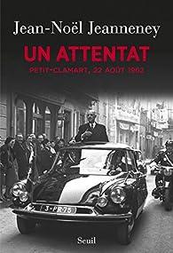 Un attentat : Petit-Clamart, 22 août 1962 par Jean-Noël Jeanneney