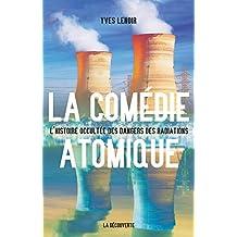 La comédie atomique: L'histoire occultée des dangers des radiations