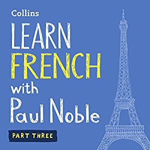 Collins French with Paul Noble - Learn French the Natural Way, Part 3 Hörbuch