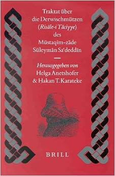 Traktat Uber die Derwischmutzen (Risale-I Taciyye) Des Mustaqim-Zade Suleyman Sadeddin (St. 1788) (Islamic History and Civilization)