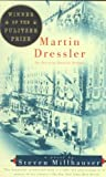 Image of Martin Dressler: The Tale of an American DreamerMARTIN DRESSLER: THE TALE OF AN AMERICAN DREAMER by Millhauser, Steven (Author) on Mar-25-1997 Paperback