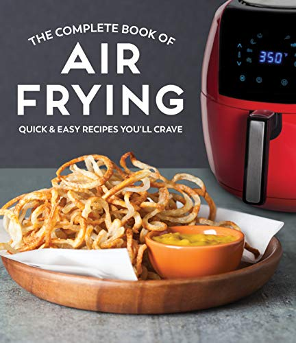 The Complete Book of Air Frying: Quick & Easy Recipes You'll Crave