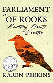 Parliament of Rooks: Haunting Brontë Country by [Perkins, Karen]