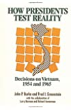 How Presidents Test Reality: Decisions on Vietnam, 1954 and 1965