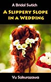 A Slippery Slope in a Wedding: A Bridal Switch