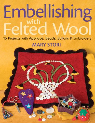Embellishing with Felted Wool: 16 Projects with Applique, Beads, Buttons & Embroidery