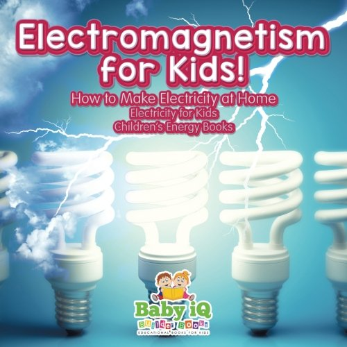 Electromagnetism for Kids! How to Make Electricity at Home - Electricity for Kids - Children's Energy Books