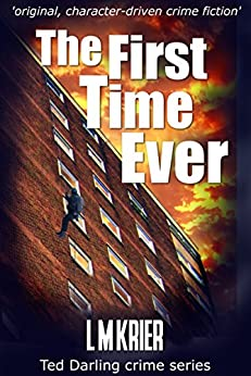 The First Time Ever: ' original, character-driven crime fiction' (Ted Darling crime series Book 1) by [Krier, L M]