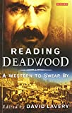 Front cover for the book Reading Deadwood: A Western to Swear By (Reading Contemporary Television) by David Lavery