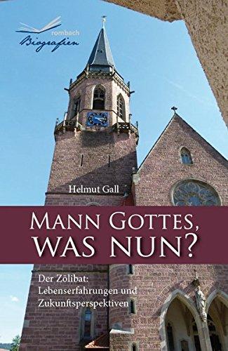 Mann Gottes, was nun? - Der Zölibat: Lebenserfahrungen und Zukunftsperspektiven (Biografien)
